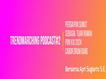 Trendmarching Podcast#2 – PERSIAPAN SUMUT SEBAGAI TUAN RUMAH PON XXI 2024 CABOR DRUM BAND